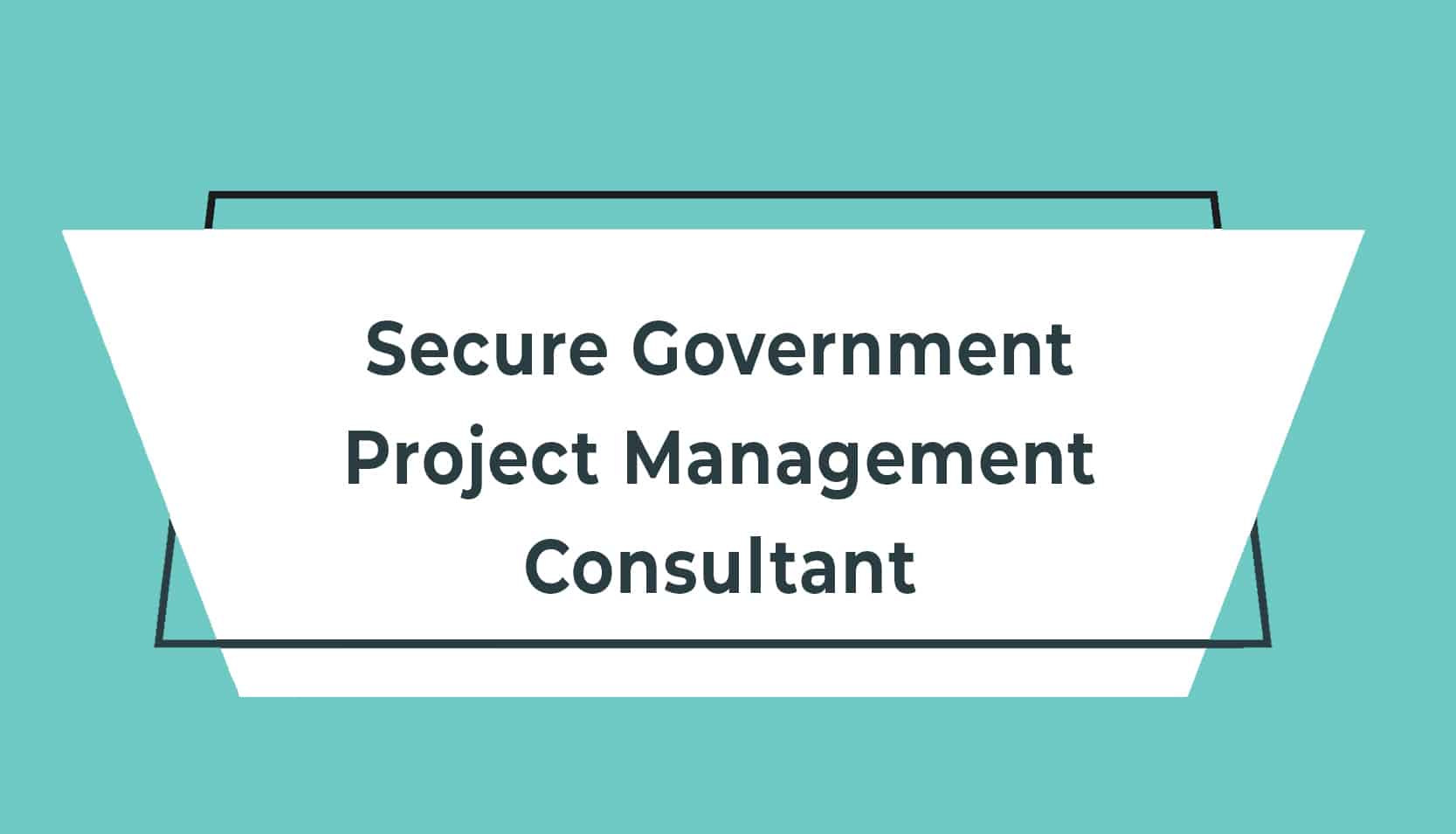 JD adverts V2 Secure Government Project Management Consultant